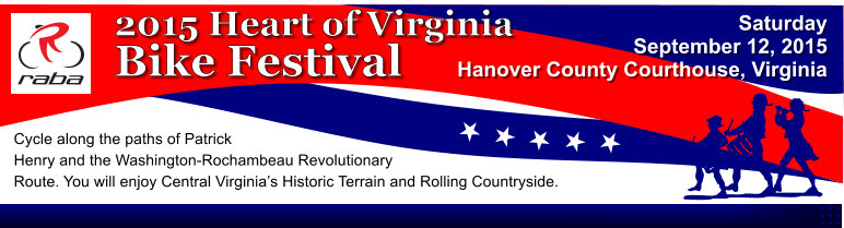 Saturday September 12, 2015  Hanover County Courthouse, Virginia 2015 Heart of Virginia Bike Festival Cycle along the paths of Patrick Henry and the Washington-Rochambeau Revolutionary Route. You will enjoy Central Virginia�s Historic Terrain and Rolling Countryside.