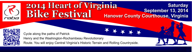 Saturday September 13, 2014  Hanover County Courthouse, Virginia 2014 Heart of Virginia Bike Festival Cycle along the paths of Patrick Henry and the Washington-Rochambeau Revolutionary Route. You will enjoy Central Virginia�s Historic Terrain and Rolling Countryside.